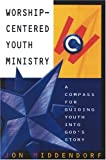 img - for Worship-Centered Youth Ministry: A Compass for Guiding Youth into God's Story book / textbook / text book