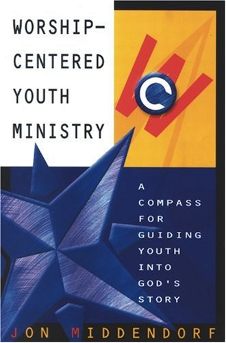 Download Worship-Centered Youth Ministry: A Compass for Guiding Youth into God's Story pdf