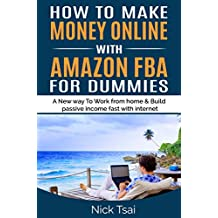 How To Make Money Online With Amazon FBA For Dummies: A New way to work from home and build passive income fast with internet.