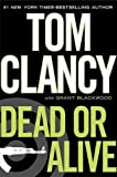 Dead or Alive Dead or Alive By Clancy, Tom 2010 publication Hardcover