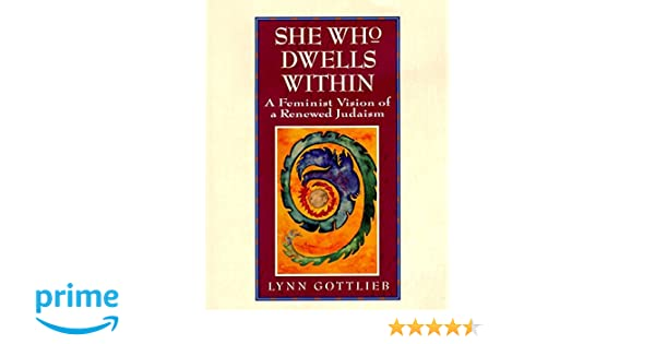 She who dwells within feminist vision of a renewed judaism a she who dwells within feminist vision of a renewed judaism a lynn gottlieb 9780060632922 amazon books fandeluxe Gallery