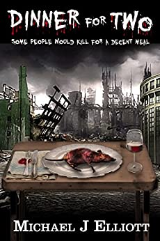 Dinner For Two,: (A post apocalyptic horror story.) by [Elliott, Michael J]