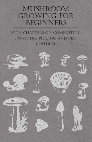Mushroom Growing for Beginners - With Chapters on Composting, Spawning, Picking and Pest Control (Composting Beginner)