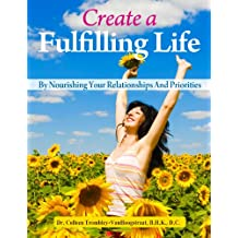Create A Fulfilling Life By Nourishing Your Relationships and Priorities (The Truth About Health Book 3)