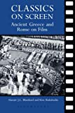 Classics on Screen : Ancient Greece and Rome on Film, Blanshard, Alastair A. L. and Shahabudin, Kim, 071563724X