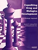 Expediting Drug and Biologics Development : A Strategic Approach, Linberg, Steven E. and Cato, Allen E., 1882615255