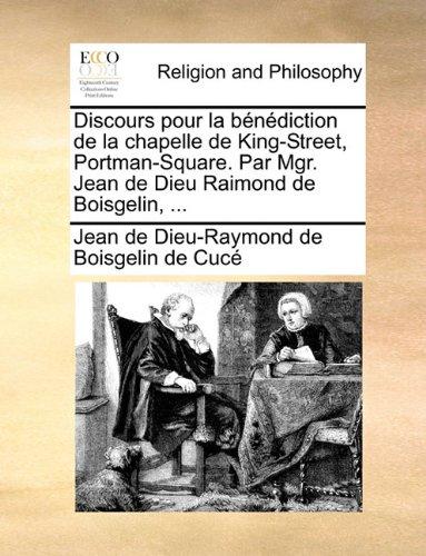 Square Print Raymond (Discours pour la bénédiction de la chapelle de King-Street, Portman-Square. Par Mgr. Jean de Dieu Raimond de Boisgelin, ... (French Edition))
