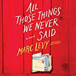 All Those Things We Never Said | Marc Levy,Chris Murray - translator