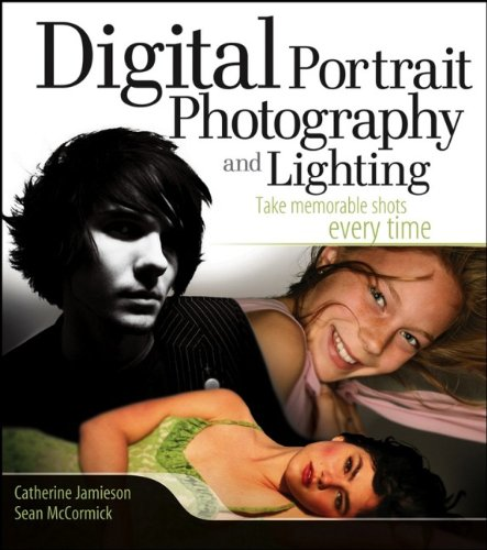 Digital Portrait Photography And Lighting - Digital Portrait Photography and Lighting: Take Memorable Shots Every Time