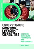 img - for Understanding Nonverbal Learning Disabilities: A Common-Sense Guide for Parents and Professionals (JKP Essentials) book / textbook / text book