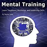 #7: Mental Training: Learn Toughness, Resilience, and Leadership Skills