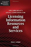 The Librarian's Legal Companion for Buying and Licensing Information Resources, Tomas A. Lipinski, 155570610X