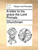 A Letter to His Grace the Lord Primate, Churchman, 1140906089