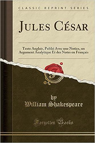 jules csar texte anglais publi avec une notice un argument analytique et des notes en franais classic reprint french edition