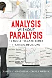 img - for Analysis Without Paralysis: 10 Tools to Make Better Strategic Decisions (paperback) book / textbook / text book