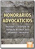 Honorários Advocatícios. Diretrizes e Estratégias na Formação de Preços Para Consultivo e Contencioso