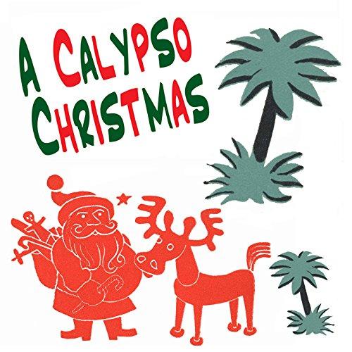 A Calypso Christmas (Vintage Caribbean Christmas Songs) (Christmas Kitchener Lord)