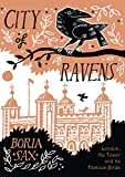 Image of City of Ravens: The Extraordinary History of London, the Tower and its Famous Ravens