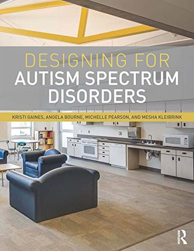 Amazon Com Designing For Autism Spectrum Disorders Ebook Gaines Kristi Bourne Angela Pearson Michelle Kleibrink Mesha Kindle Store