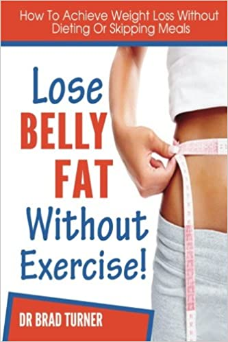 Lose Belly Fat Without Exercise How To Achieve Weight Loss Without