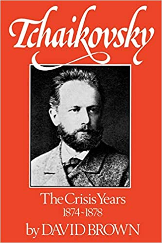tchaikovsky the crisis years 1874 1878 vol 2