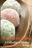 Wagashi and More: A Collection of Simple Japanese Dessert Recipes