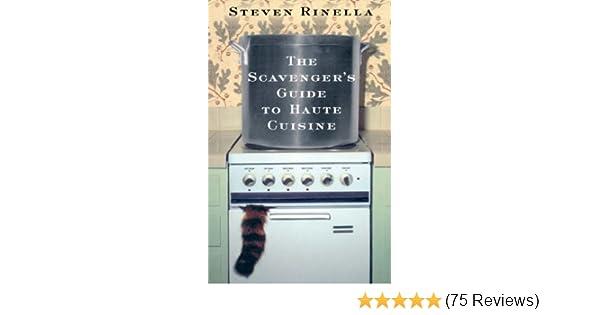 The Scavenger S Guide To Haute Cuisine Steven Rinella