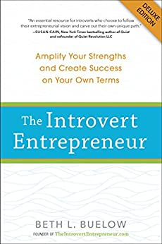 The Introvert Entrepreneur Deluxe: Amplify Your Strengths and Create Success on Your Own Terms by [Buelow, Beth]