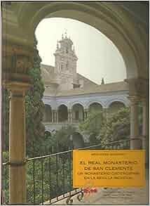 EL REAL MONASTERIO DE SAN CLEMENTE DE SEVILLA. HISTORIA