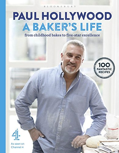 A Baker's Life: 100 fantastic recipes, from childhood bakes to five-star excellence by Paul Hollywood