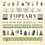 Topiary and the Art of Training Plants, David Joyce, 1552094200