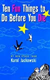 Ten Fun Things to Do Before You Die, Karol Jackowski, 0786885475