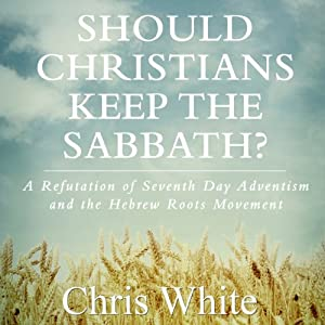 The Sabbath and the Covenants - A Refutation of Sabbatarian Theology Audiobook