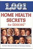 1001 Home Health Secrets for Seniors, Frank K. Wood and FC&A Medical Publishing Staff, 193247000X