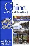 CHINE DE PÉKIN À HONG-KONG (LA)