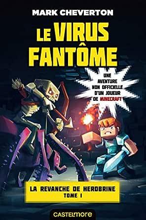 Le Virus fantôme: Minecraft - La Revanche de Herobrine, T1 (French Edition) eBook: Cheverton, Mark, Ivorra, Nicolas: Amazon.es: Tienda Kindle