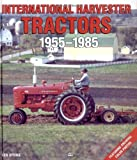 International Harvester Tractors, 1955-1985 (Motorbooks International Farm Tractor Color History)