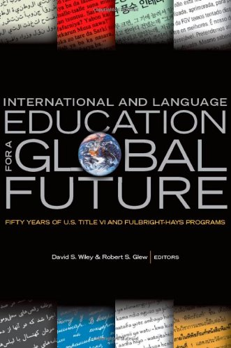 Search : International and Language Education for a Global Future: Fifty Years of U.S. Title VI and Fulbright-Hays Programs