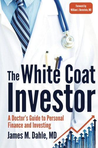 The White Coat Investor: A Doctor's Guide To Personal Finance And Investing by James M Dahle