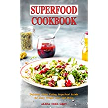 Superfood Cookbook: Delicious Clean Eating Superfood Salads for Easy Weight Loss and Detox: Healthy Superfood Recipes on a Budget (Superfood Kitchen Book 2)
