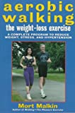 Aerobic Walking The Weight-Loss Exercise: A Complete Program to Reduce Weight, Stress, and Hypertension