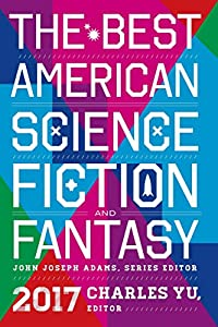 The Best American Science Fiction and Fantasy 2017 (The Best American Series)