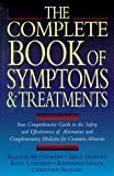 img - for The Complete Book of Symptoms and Treatments: Your Comprehensive Guide to the Safety and Effectiveness of Alternative and Complementary Medicine for Common Ailments book / textbook / text book