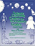 Science Learning Centers for the Primary Grades, Carol A. Poppe and Nancy A. Van Matre, 0876287496