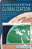 Understanding Globalization, Robert K. Schaeffer, 0742519988