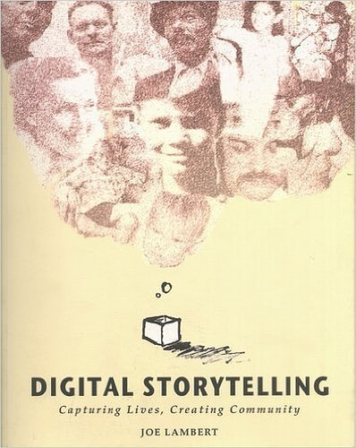 Digital Storytelling: Capturing Lives Creating Community