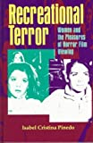 Recreational Terror : Women and the Pleasures of Horror Film Viewing, Pinedo, Isabel Cristina, 0791434419