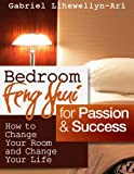 Bedroom Feng Shui for Passion and Success: How to Change Your Room and Change Your Life