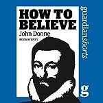 How to Believe: John Donne | Roz Kaveney