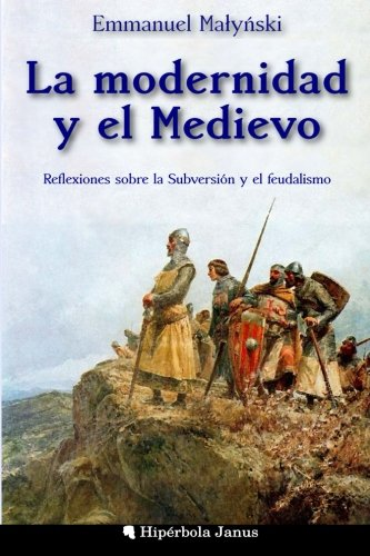 La modernidad y el Medievo: Reflexiones sobre la Subversion y el feudalismo (Spanish Edition) [Emmanuel Malynski] (Tapa Blanda)